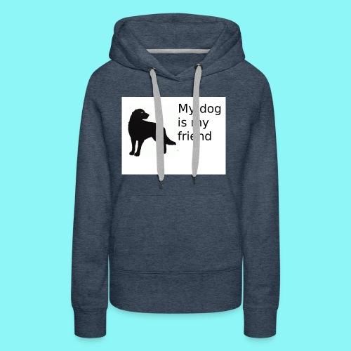 T-Shirt damski My dog is my friend - Bluza damska Premium z kapturem