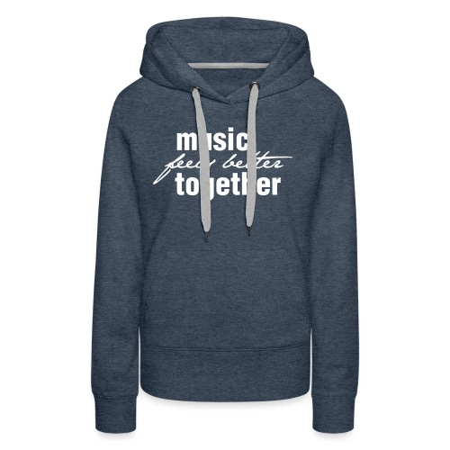 Music feels better together - Frauen Premium Hoodie