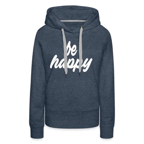 be happy - Frauen Premium Hoodie