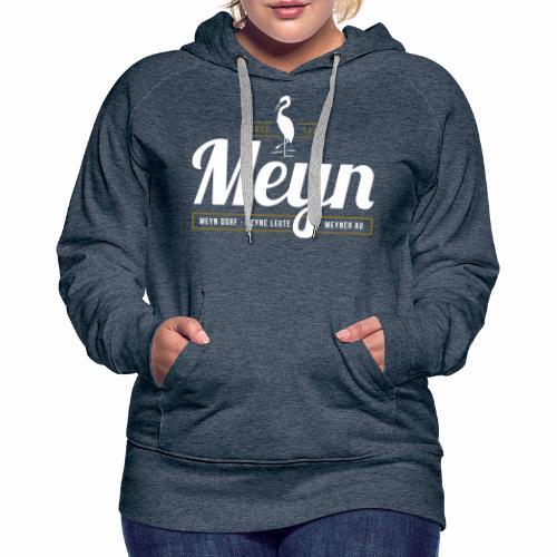 Meyn – Meyn Dorf, Meyne Leute, Meyner Au - Frauen Premium Hoodie