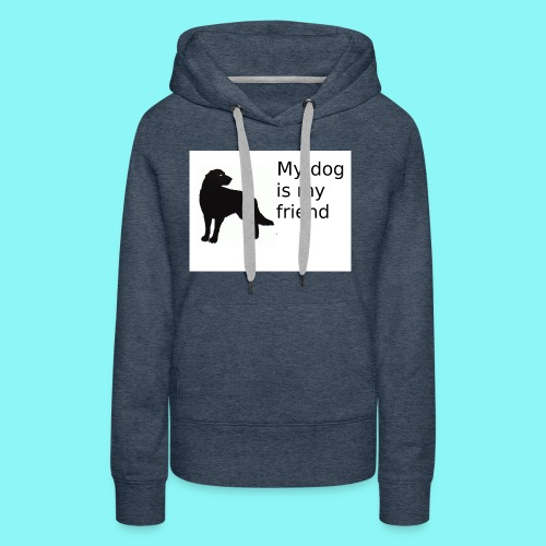 T-Shirt damski My dog is my friend - Bluza damska Premium z kapturem