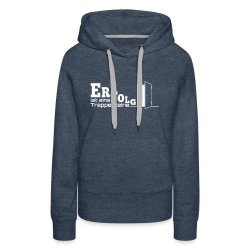 ERFOLGSTREPPE - Frauen Premium Hoodie
