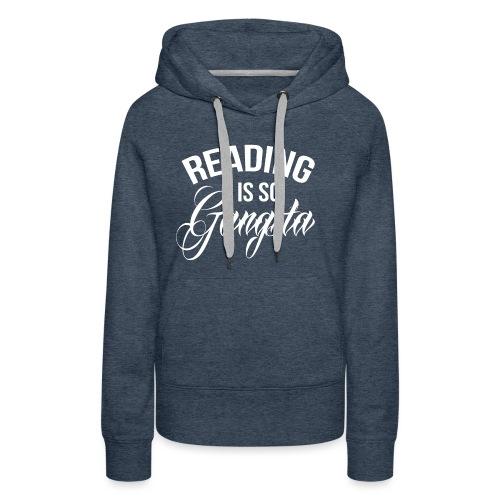 Reading is so Gangsta - Vrouwen Premium hoodie