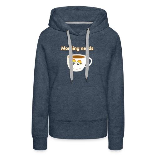 Morning needs Coffee Cup ☕ - Frauen Premium Hoodie