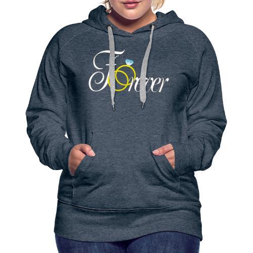 Forever Ringe. Für Immer - Frauen Premium Hoodie