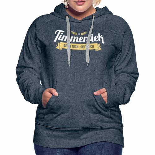 Timmersiek – geiht nich - givt nich - Frauen Premium Hoodie