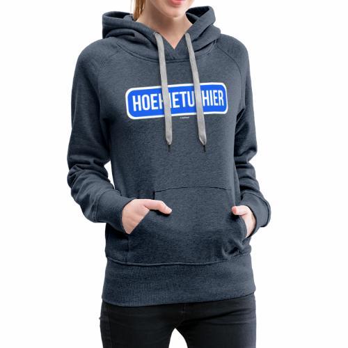Hoehietuthier - Vrouwen Premium hoodie
