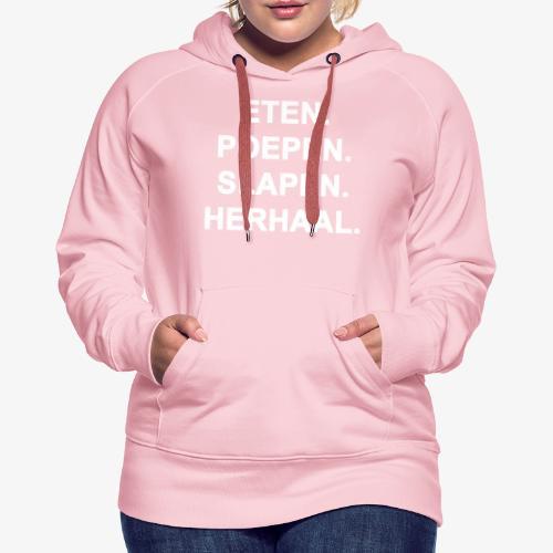 ETEN. POEPEN. SLAPEN. HERHAAL - Vrouwen Premium hoodie
