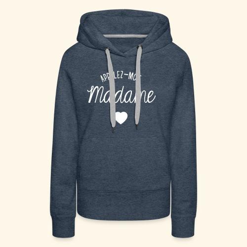 SWEAT APPELEZ MOI MADAME - Sweat-shirt à capuche Premium pour femmes