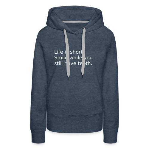 Das Leben ist kurz. Lächle. - Frauen Premium Hoodie
