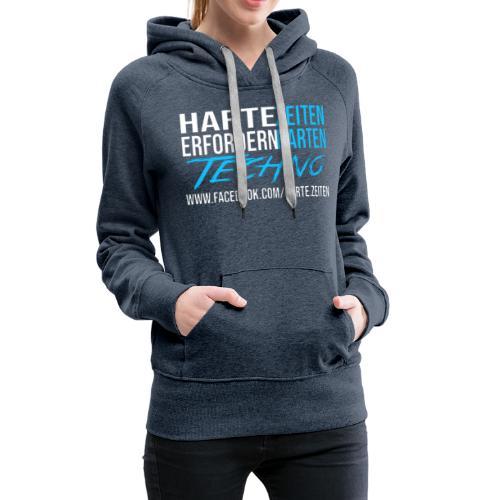 Harte Zeiten erfordern Harten Techno - Frauen Premium Hoodie