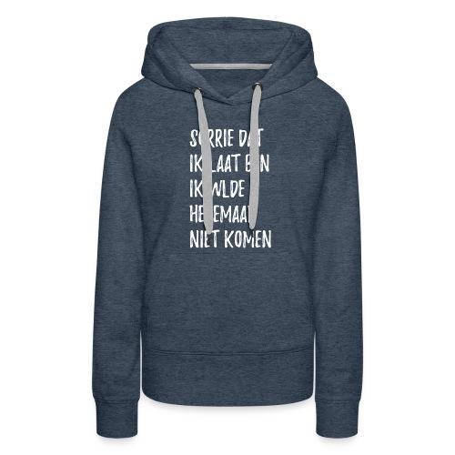 SORRIE DAT IK LAAT BEN - Vrouwen Premium hoodie