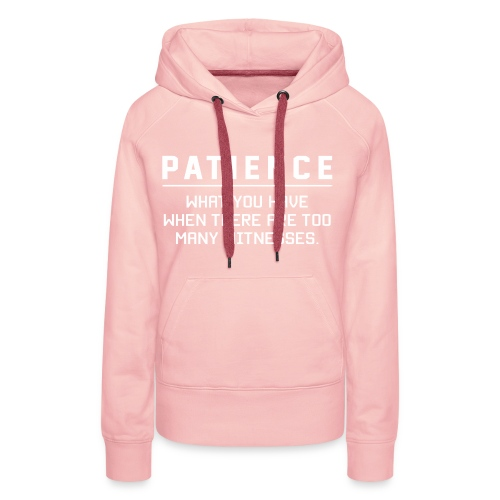 Patience what you have - Women's Premium Hoodie