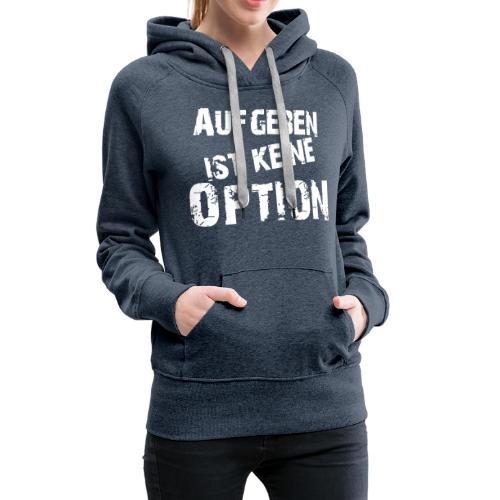 Aufgeben ist keine Option - Frauen Premium Hoodie