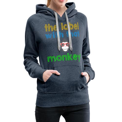 the label with that monkey - Frauen Premium Hoodie