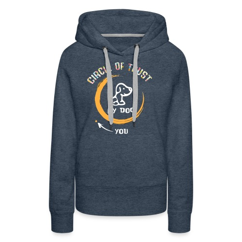 Circle of trust my dog shirt - Women's Premium Hoodie