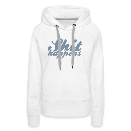 Shit Happens and Politics - Women's Premium Hoodie