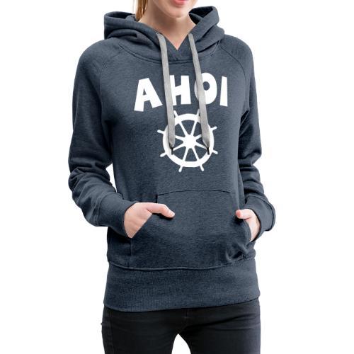 Ahoi Steuerrad Segel Segeln Segler - Frauen Premium Hoodie