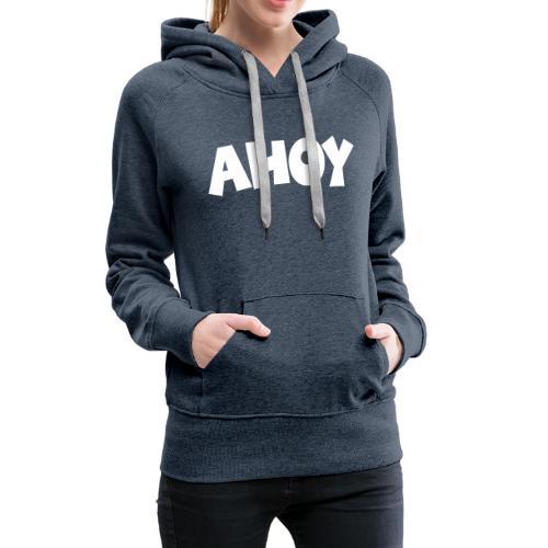 Ahoy Segel Segeln Segler Segelspruch - Frauen Premium Hoodie