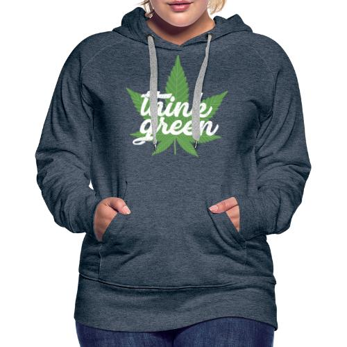 Think Green - smoking weed, cannabis, marijuana - Women's Premium Hoodie