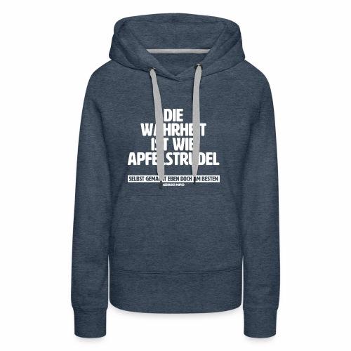 Die Wahrheit ist wie Apfelstrudel - Frauen Premium Hoodie