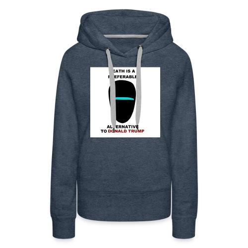 death preferable to Trump - Sweat-shirt à capuche Premium pour femmes