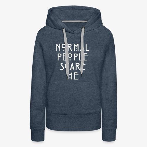 NORMAL PEOPLE SCARE ME - Sweat-shirt à capuche Premium pour femmes