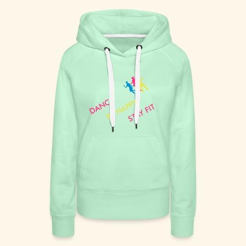Dance - Be Happy - Stay Fit - Frauen Premium Hoodie