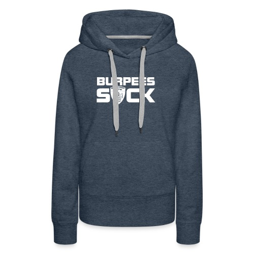 burpees suck (wit) - Vrouwen Premium hoodie