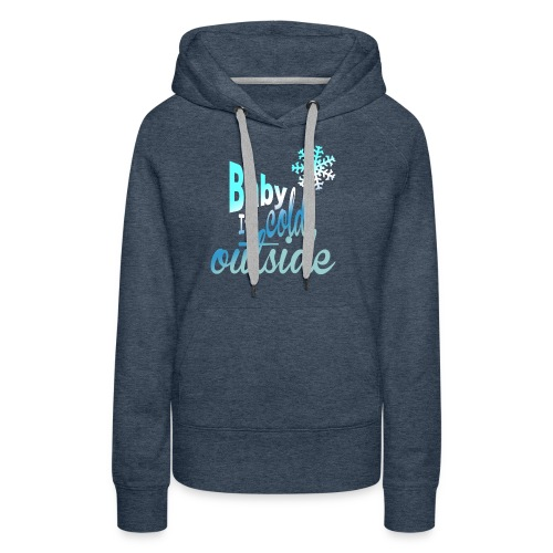 Baby it's cold outside - Women's Premium Hoodie