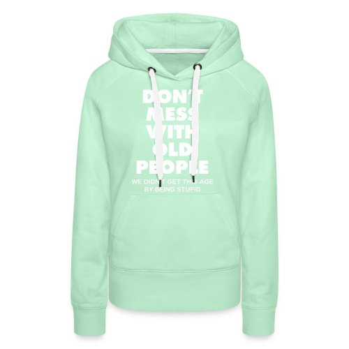 Don't mess with old people shirt - Women's Premium Hoodie