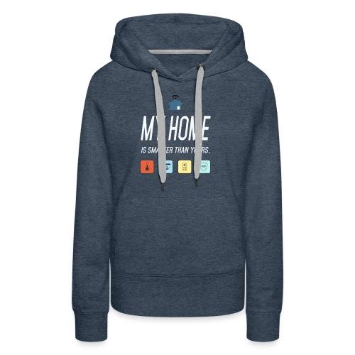 Mein Haus ist Smarter Technik Nerd Geschenk Idee - Frauen Premium Hoodie