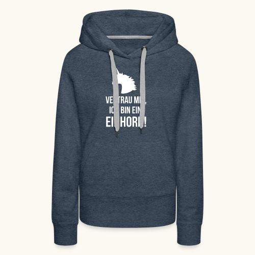 Lustiges Einhorn Spruch Geschenk Vertrauen Weiss - Sweat-shirt à capuche Premium pour femmes
