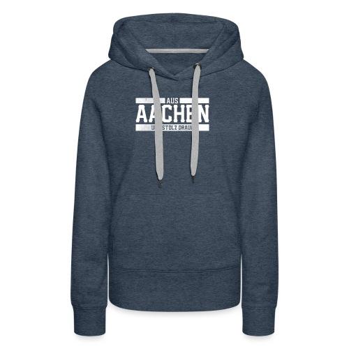 Aachen Aus Aachen und Stolz drauf Stolzer Aachener - Frauen Premium Hoodie