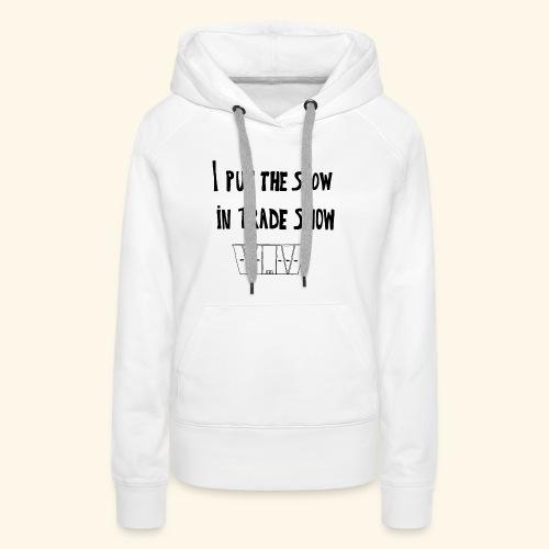 I put the show in trade show - Sweat-shirt à capuche Premium pour femmes