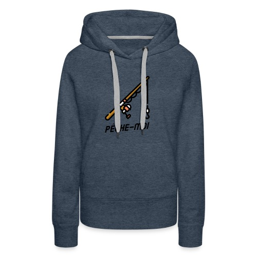 T-shirt - Pêche Moi ! - Sweat-shirt à capuche Premium pour femmes