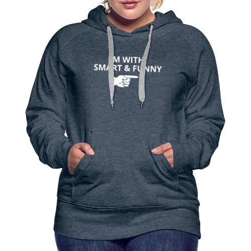 I'm with Smart and Funny - Sweat-shirt à capuche Premium pour femmes
