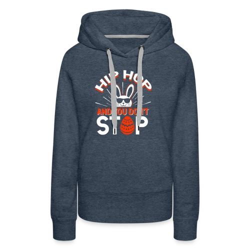 Hip Hop and You Don t Stop - Ostern - Frauen Premium Hoodie