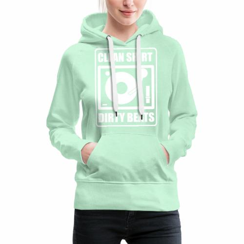 Clean Shirt Dirty Beats - Vrouwen Premium hoodie
