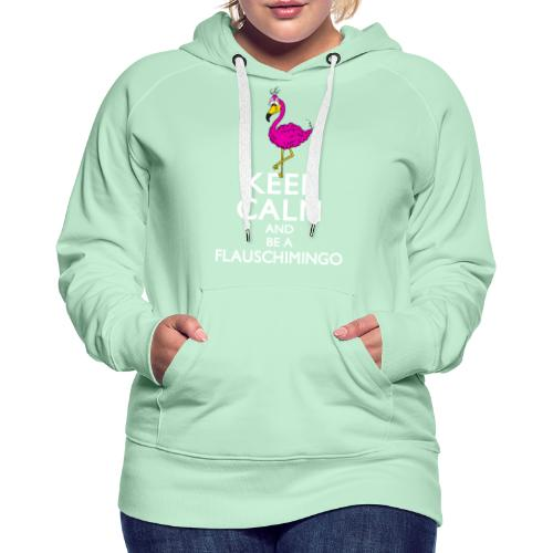 Keep calm and be a Flauschimingo - Frauen Premium Hoodie