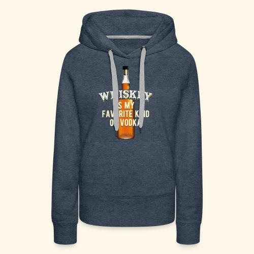 Whiskey Is My Favorite Kind Of Vodka TShirt Design - Frauen Premium Hoodie