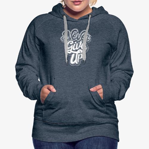 Never Give Up - Sweat-shirt à capuche Premium pour femmes