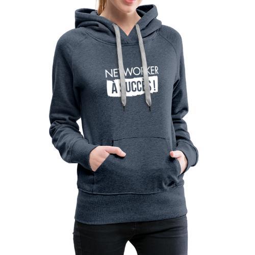 Networker à succès ! - Sweat-shirt à capuche Premium pour femmes