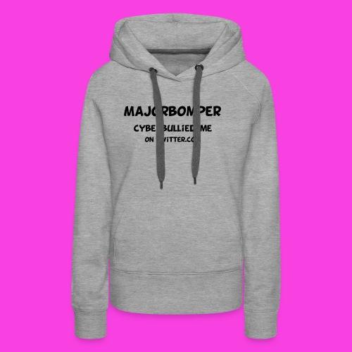 Majorbomper Cyberbullied Me On Twitter.com - Women's Premium Hoodie