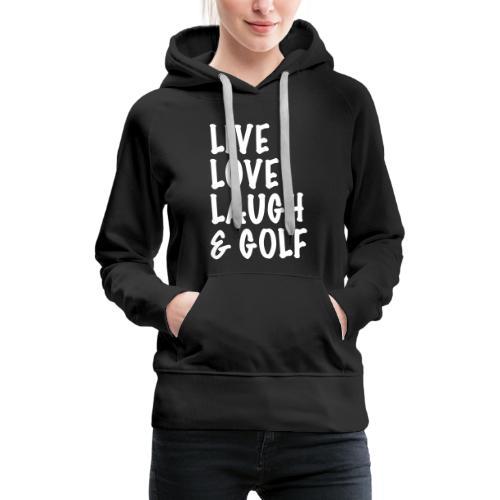 Live Love Laugh Golf - Women's Premium Hoodie