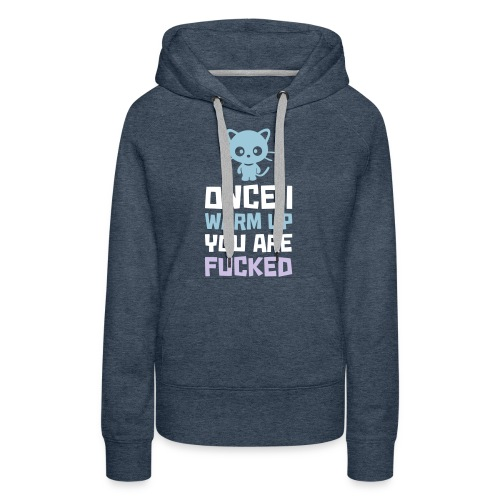 ONCE I WARMUP YOU ARE FUCKED - Frauen Premium Hoodie