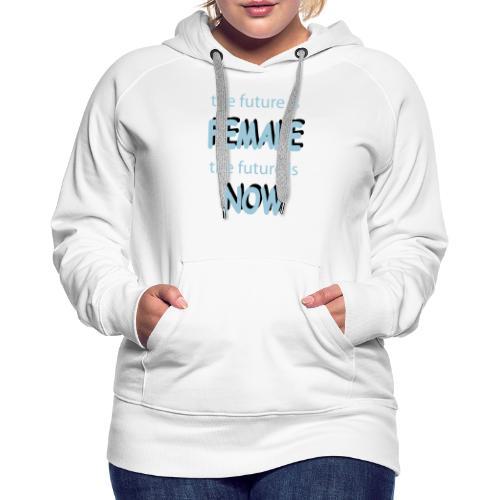 Future Female Now - Frauen Premium Hoodie