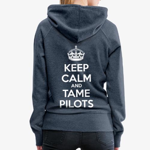 Keep Calm & Tame Pilots - Sweat-shirt à capuche Premium pour femmes
