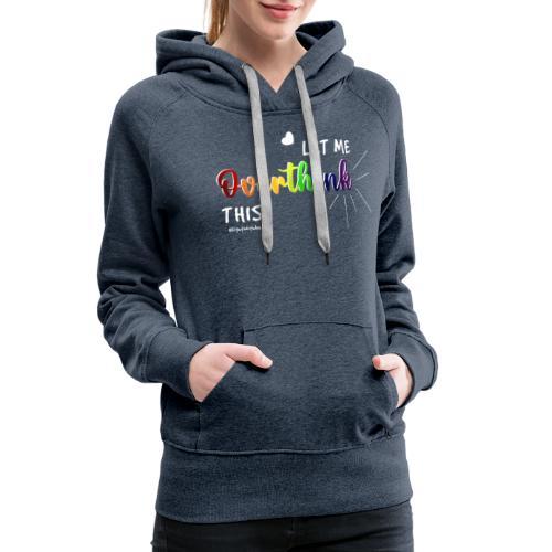 Amy's 'Overthink' design (white txt) - Women's Premium Hoodie