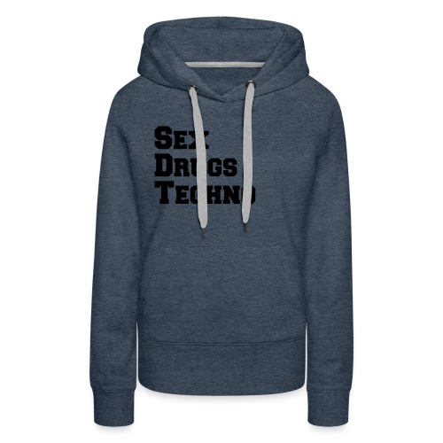 Sex Drugs Techno - Frauen Premium Hoodie